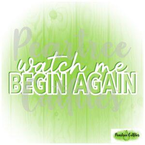 Watch Me Begin Again