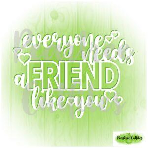 Everyone Needs a Friend Like You