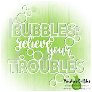 Bubbles Relieve Your Troubles