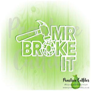 Mr Broke It